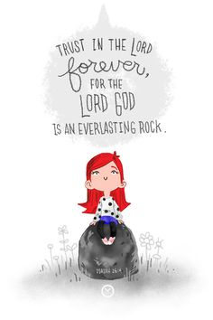 Trust in the LORD forever, For in GOD the LORD, we have an everlasting Rock. (Isaiah NASB) Psalm says.For who is God, except the LORD? And who is a rock, except our God? Scripture Art, Bible Art, Bible Scriptures, Bible Quotes, Encouragement Scripture, Kid Quotes, Healing Scriptures, Trust Quotes, Biblical Verses