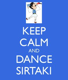 KEEP CALM AND DANCE SIRTAKI - KEEP CALM AND CARRY ON Image Generator - brought to you by the Ministry of Information