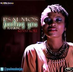 Psalmos – Feeling you ft. Kenny k'ore || Twitter: @PsalmosBeejay