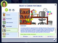 The Sims 4 Secretary Career! A secretary needs to be organised, able to multi-task and ensure they are running at a motivated and focused energy level to keep things running smoothly for the company. Secretaries are expected to manage meetings,. Sims 4 Mods, Sims 4 Game Mods, Sims Traits, Sims 4 Cheats, Sims 4 Characters, Sims 4 Gameplay, Sims 4 Cc Packs, Sims 4 Toddler, Play Sims