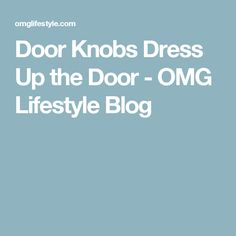Door Knobs Dress Up the Door - OMG Lifestyle Blog