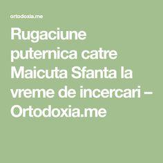 Rugaciune puternica catre Maicuta Sfanta la vreme de incercari – Ortodoxia.me Math Equations, Cots, Handy Tips