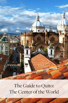 """Sure, there are other towns along the equator. But nobody makes 0°00'00"""" look as good as Quito, Ecuador."""