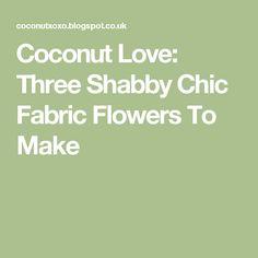 Coconut Love: Three Shabby Chic Fabric Flowers To Make