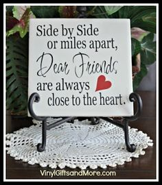 Side by side or miles apart dear friends are close to the heart.