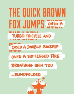 """For the typography freaks :) """"The quick brown fox is tired of jumping over the same lazy ass dog all the time. So, he decided to take matters into his own hands and switch up the pangram a little. He took some liberties."""" Quick Brown Fox"""