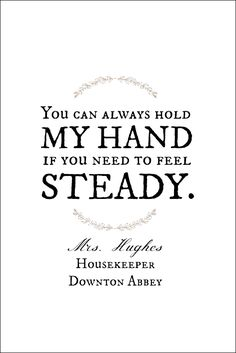 Lovely sentiments from Downton Abbey's Mrs. Hughes available in a free printable!
