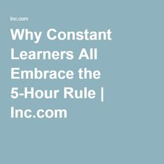 Why Constant Learners All Embrace the 5-Hour Rule | Inc.com