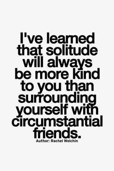 """""""I've learned that solitude will always be more kind to you than surrounding yourself with circumstantial friends."""" ~ Rachel Wolchin #introvert"""