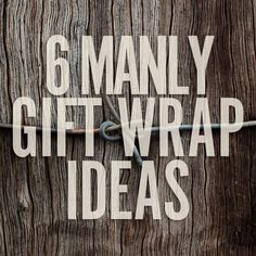 6 DIY Gift Wrap Ideas for Men.. aka These are Not manly at all.. (only a sissy man would do this)