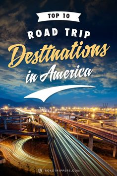 Top 10 Road Trip Destinations in America. Labor Day weekend is your last chance to get in a summer road trip!