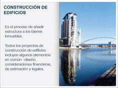 CONSTRUCCIÓN DE EDIFICIOS Es el proceso de añadir estructura a los bienes inmuebles. Todos los proyectos de construcción de edificios incluyen algunos elementos en común –diseño, consideraciones financieras, de estimación y legales.