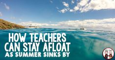 Upper Elementary Snapshots: How Teachers Can Stay Afloat As Summer Sinks By Teacher Summer, What To Read, Upper Elementary, Sinks, Have Time, Back To School, Canning, Health, Water