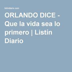 ORLANDO DICE - Que la vida sea lo primero | Listín Diario