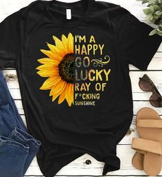 I have never in my entire life experienced such awful service or should I say lack of there was a I'm a happy go lucky ray of fucking sunflower sunshine shirt Sunflower Clothing, Sunflower Dress, Cool Shirts For Men, Cool T Shirts, Altered T Shirts, Hippie Shirt, Vinyl Shirts, Summer Shirts, T 4