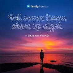 """""""Fall seven times, stand up eight."""" – Japanese Proverb"""