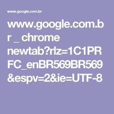 www.google.com.br _ chrome newtab?rlz=1C1PRFC_enBR569BR569&espv=2&ie=UTF-8