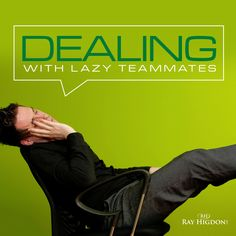 How to Deal with Lazy Teammates - http://rayhigdon.com/deal-lazy-teammates-network-marketing/