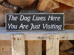 The Dog Lives Here You Are Just Visiting  wood  by YouSaidWhat, $12.00