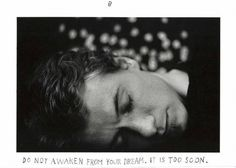 """Do not awaken from our dream. It's too soon"" By Duane Michals"