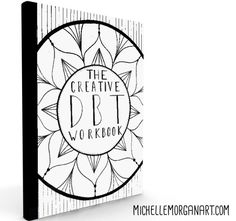 The creative DBT workbook, michelle morgan, DBT art, art therapy activities, colouring for mental health