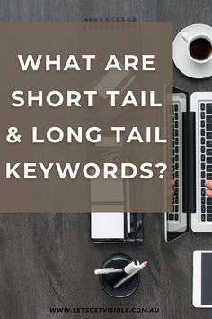There is no right or wrong when it comes to using short tail or long tail keywords. It just depends on who you want to attract. Just remember that there will be a better return on your time and money by being more focused. KEYWORDS | KEYWORD PURPOSE | SHORT TAIL