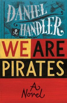We are Pirates | Daniel Handler | February 3, 2015 | Mega-bestselling author Daniel Handler (aka Lemony Snicket) gives us his long-awaited and most ambitious novel yet: a dark, rollicking, stunningly entertaining human comedy. #Fiction #2015 #mustread