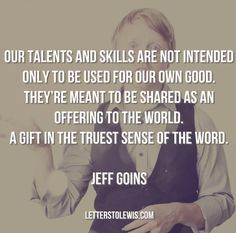 Jeff Goins: Share Your Gifts -http://bit.ly/1mWAEiQ