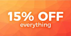 15% off everything - Run time: April 6th - April 10th