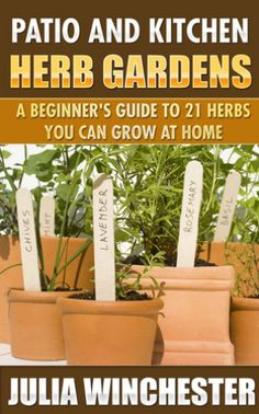 Patio and Kitchen Herb Gardens: A Beginner's Guide to 21 Herbs You Can Grow at Home. Growing herbs at home, whether on a patio, windowsill, or even the balcony of your apartment is a real option. In fact, it is one of the best ways for you to finally get the nutrients your body needs with the flavor you are craving.
