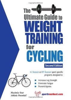 Looking good The Ultimate Guide to Weight Training for Cycling (Ultimate Guide to Weight Training: Cycling)
