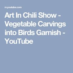 Art In Chili Show - Vegetable Carvings into Birds Garnish - YouTube