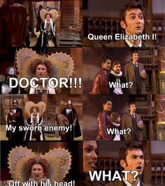Doctor: What did you do!? Martha: what did you do? Doctor: I don't know, I haven't done it yet.
