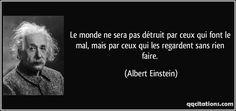 Le monde ne sera pas détruit par ceux qui font le mal, mais par ceux qui les regardent sans rien faire. (Albert Einstein) #citations #AlbertEinstein