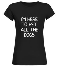 """# Im Here To Pet All The Dogs Tshirt For Dog And Animal Lovers .  Special Offer, not available in shops      Comes in a variety of styles and colours      Buy yours now before it is too late!      Secured payment via Visa / Mastercard / Amex / PayPal      How to place an order            Choose the model from the drop-down menu      Click on """"Buy it now""""      Choose the size and the quantity      Add your delivery address and bank details      And that's it!      Tags: Feast with a new…"""