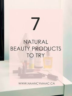 7 Natural Beauty Products You should try! This blog post can be found on www.naancymaac,ca. #allnatural #natural #greenbeauty #naturalbeauty #madeincanada #madeintoronto #shoplocal #toner #skincare #makeup #lipstick #green #veganbeauty #crueltyfree