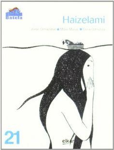 Haizelami (Batela): Amazon.es: Mitxel Murua Irigoien, Joxan Ormazabal Berasategi, Elena Odriozola Belastegi: Libros Book Journal, Journals, Elena Odriozola, Brazil, Fairy Tales, Spain, Amazon, Illustration, Books
