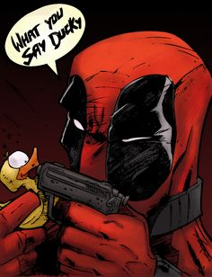 -Quack.... I dare you.-  Wow, I should really stop posting this tidal wave of Deadpools...
