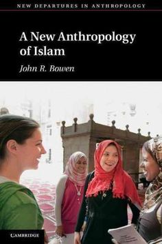 The New Anthropology of Islam