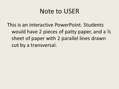 Note to USER This is an interactive PowerPoint. Students would have 2 pieces of patty paper, and a ½ sheet of paper with 2 parallel lines drawn cut by.