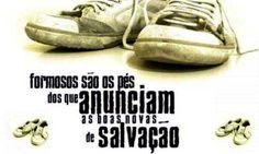 FORMOSOS SAO OS PES DOS QUE ANUNCIAM AS BOAS NOVAS DA SALVACAO