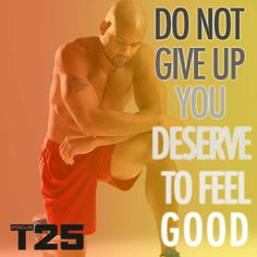 You DESERVE to feel good! Don't give up just because today was harder than yesterday! #PushPlay and keep going! #FocusT25