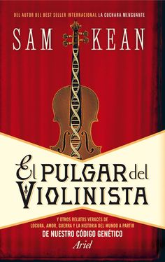 El Pulgar del violinista : y otros relatos veraces de locura, amor, guerra y la historia del mundo a partir de nuestro código genético / Sam Kean. http://kmelot.biblioteca.udc.es/record=b1501793~S1*gag Signatura: BIC (ARQ) 339