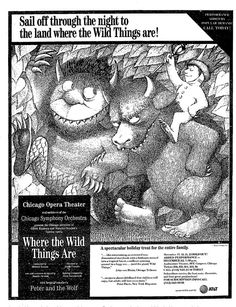 "Premiere Chicago Production of the Maurice Sendak / Oliver Knussen fantasy opera ""Where the Wild Things Are,"" which performed from December 17 thru 23, 1988 at the Auditorium Theatre of Roosevelt University.  This production was presented by the Chicago Opera Company and the Chicago Symphony (it was the first collaborative production between the two companies)."