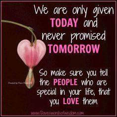 Daveswordsofwisdom.com: Tomorrow is never promised.