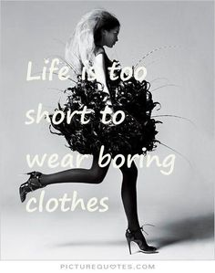 Life is too short to wear boring clothes. Picture Quotes.