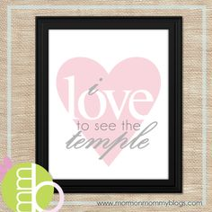 I Love to See the Temple Free Printable.  Love this!  I'm going to put in up in my daughter's room :)
