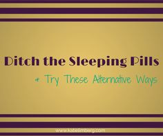 Ditch the Sleeping Pills & Try These Alternative Ways