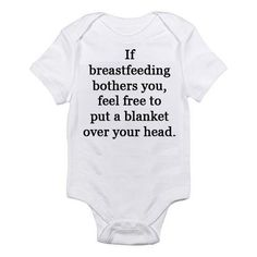 I need this for my future babies! If Breastfeeding Bothers You Feel Free To Put A Blanket Over Your Head