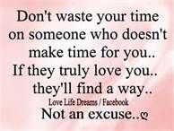 Don't waste you time on someone who doesn't make time for you....